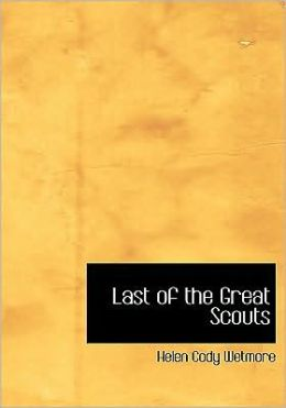 Last Of The Great Scouts (Large Print Edition)
