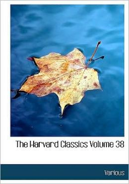 The Harvard Classics Volume 38 (Large Print Edition)