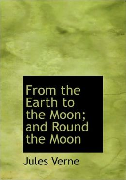 From the Earth to the Moon and Round the Moon (Large Print Edition)