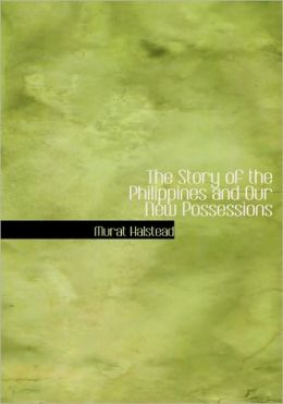 The Story Of The Philippines And Our New Possessions (Large Print Edition)