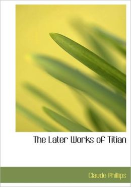 The Later Works Of Titian (Large Print Edition)