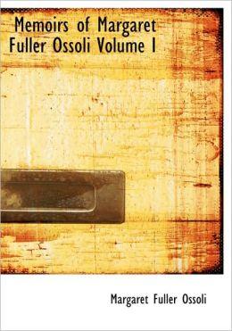 Memoirs Of Margaret Fuller Ossoli Volume I (Large Print Edition)