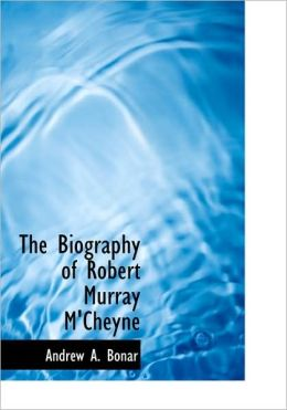 The Biography Of Robert Murray M'Cheyne (Large Print Edition)