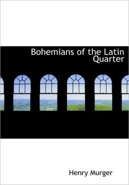 Bohemians Of The Latin Quarter (Large Print Edition)