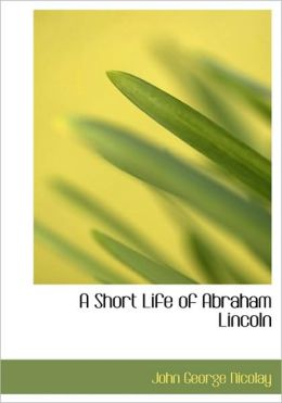 A Short Life Of Abraham Lincoln (Large Print Edition)