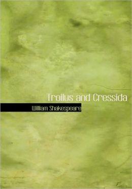 Troilus And Cressida (Large Print Edition)