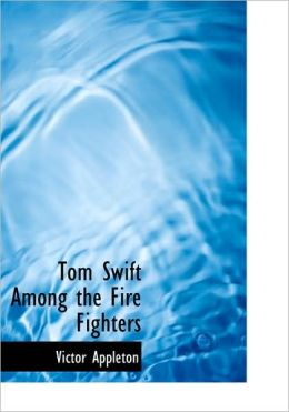 Tom Swift Among The Fire Fighters (Large Print Edition)