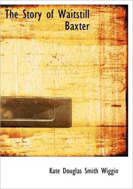 The Story Of Waitstill Baxter (Large Print Edition)