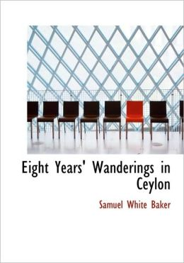 Eight Years' Wanderings In Ceylon (Large Print Edition)