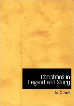 Christmas In Legend And Story (Large Print Edition)
