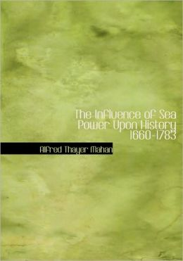 The Influence Of Sea Power Upon History 1660-1783 (Large Print Edition)