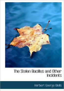 The Stolen Bacillus And Other Incidents (Large Print Edition)