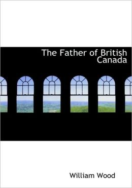 The Father Of British Canada (Large Print Edition)