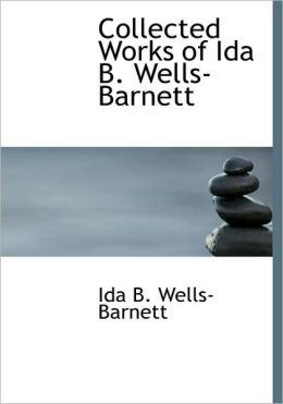 Collected Works Of Ida B. Wells-Barnett (Large Print Edition)