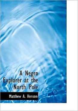 A Negro Explorer At The North Pole (Large Print Edition)