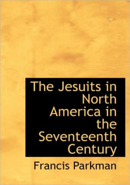 The Jesuits In North America In The Seventeenth Century (Large Print Edition)