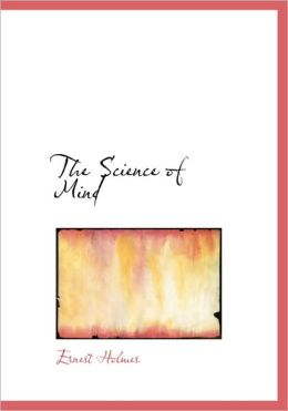 The Science Of Mind (Large Print Edition)