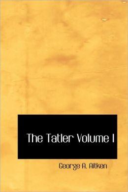 The Tatler Volume I