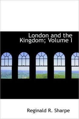 London and the Kingdom; Volume I