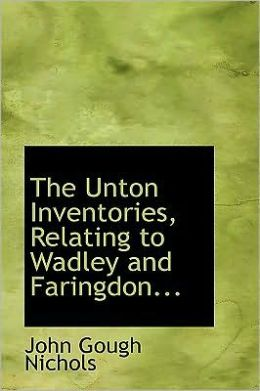 The Unton Inventories, Relating To Wadley And Faringdon...