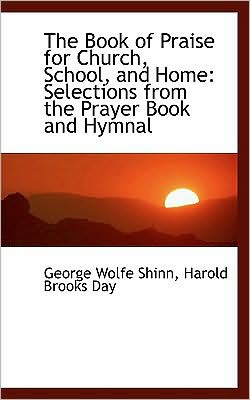 The Book of Praise for Church, School, and Home: Selections from the Prayer Book and Hymnal
