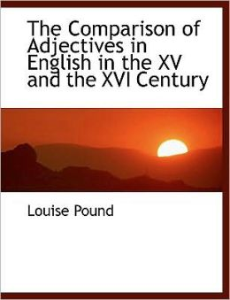 The Comparison Of Adjectives In English In The Xv And The Xvi Century (Large Print Edition)