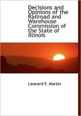 Decisions And Opinions Of The Railroad And Warehouse Commission Of The State Of Illinois (Large Print Edition)