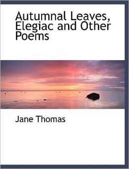 Autumnal Leaves, Elegiac And Other Poems (Large Print Edition)
