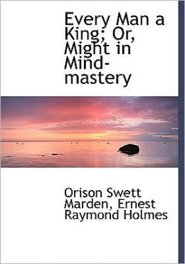 Every Man A King; Or, Might In Mind-Mastery (Large Print Edition)