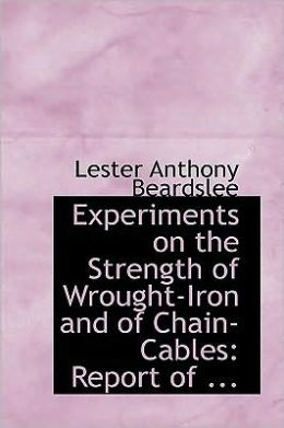 Experiments On The Strength Of Wrought-Iron And Of Chain-Cables