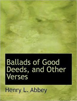 Ballads Of Good Deeds, And Other Verses (Large Print Edition)