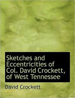 Sketches And Eccentricities Of Col. David Crockett, Of West Tennessee (Large Print Edition)