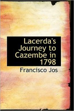 Lacerda's Journey To Cazembe In 1798