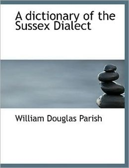 A Dictionary Of The Sussex Dialect (Large Print Edition)
