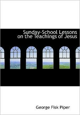 Sunday-School Lessons On The Teachings Of Jesus (Large Print Edition)
