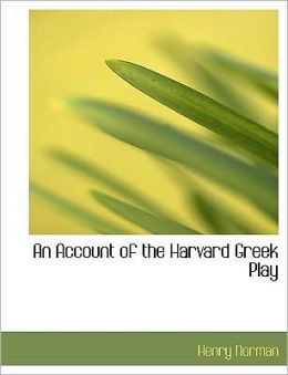 An Account Of The Harvard Greek Play (Large Print Edition)
