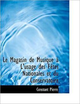 Le Magasin De Musique An L'Usage Des Faotes Nationales Et Du Conservatoire (Large Print Edition)