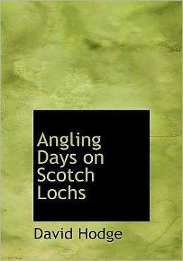 Angling Days On Scotch Lochs (Large Print Edition)