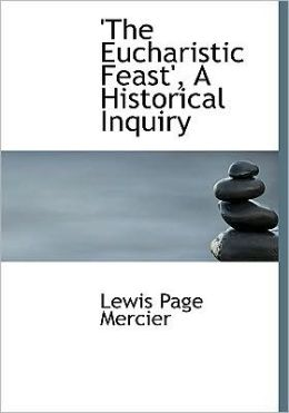 'The Eucharistic Feast', A Historical Inquiry (Large Print Edition)