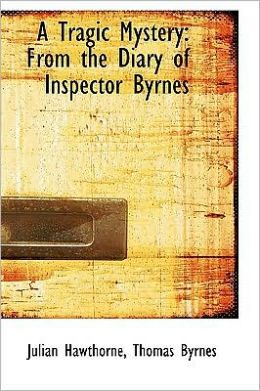 Tragic Mystery: From the Diary of Inspector Byrnes
