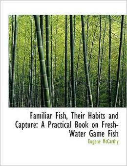 Familiar Fish, Their Habits And Capture