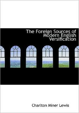 The Foreign Sources Of Modern English Versification (Large Print Edition)
