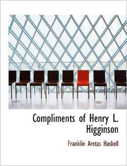 Compliments Of Henry L. Higginson (Large Print Edition)