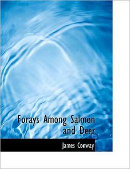 Forays Among Salmon And Deer (Large Print Edition)