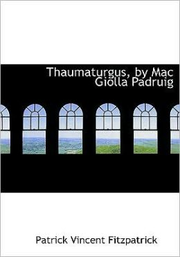Thaumaturgus, By Mac Giolla Padruig (Large Print Edition)