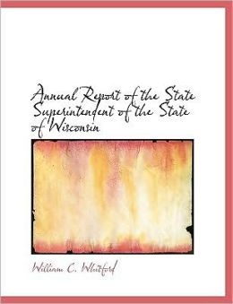Annual Report Of The State Superintendent Of The State Of Wisconsin (Large Print Edition)