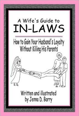 Wife's Guide to in-laws: How to Gain Your Husband's Loyalty Without Killing His Parents