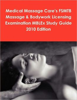 Medical Massage Care's Fsmtb Massage & Bodywork Licensing Examination Mblex Study Guide 2010 Edition