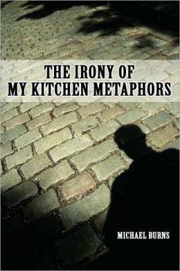 The Irony Of My Kitchen Metaphors