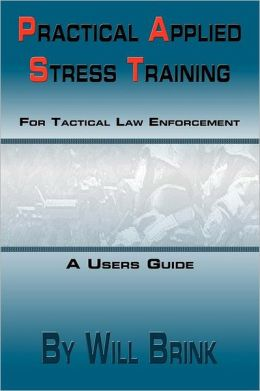 Practical Applied Stress Training (P. A. S. T) for Tactical Law Enforcement